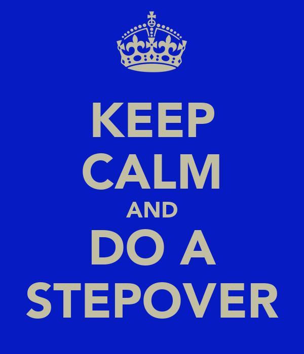 KEEP CALM AND DO A STEPOVER