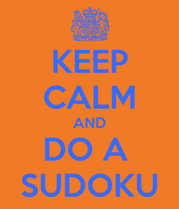 KEEP CALM AND DO A  SUDOKU
