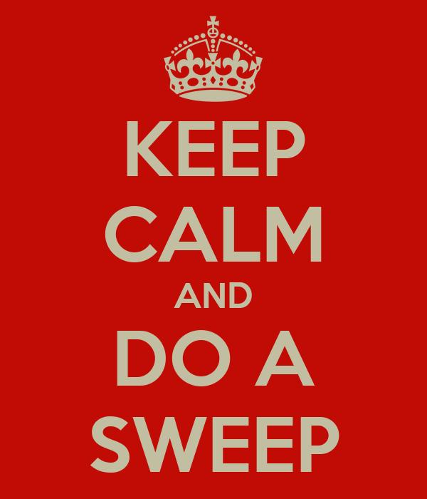 KEEP CALM AND DO A SWEEP