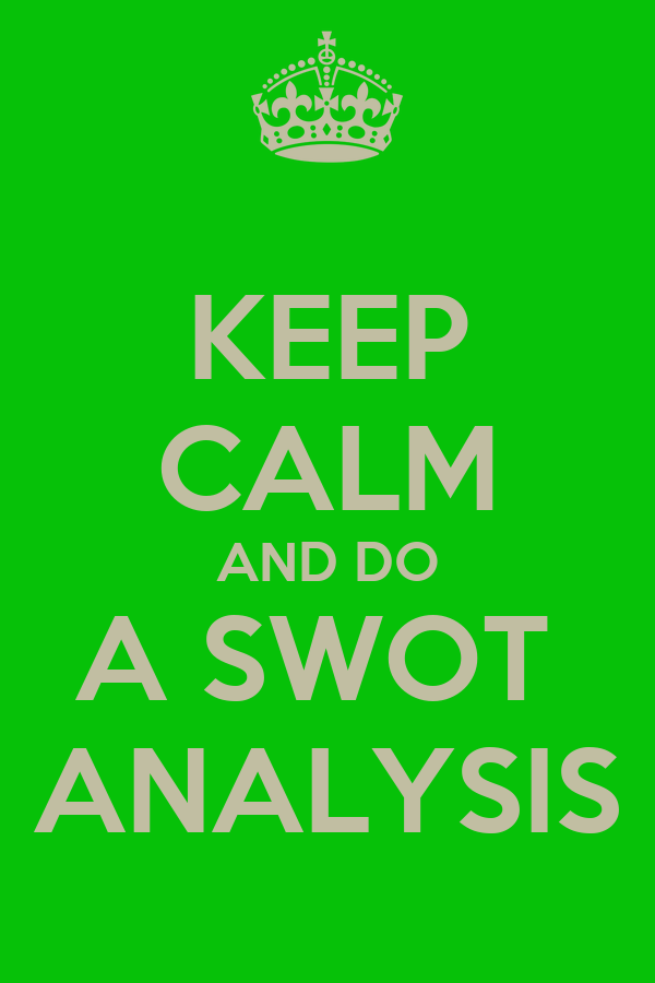 KEEP CALM AND DO A SWOT  ANALYSIS