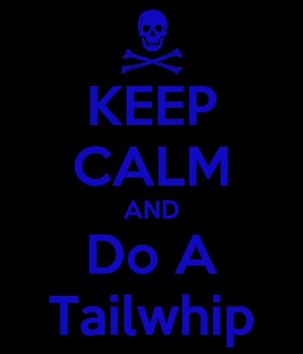 KEEP CALM AND Do A Tailwhip