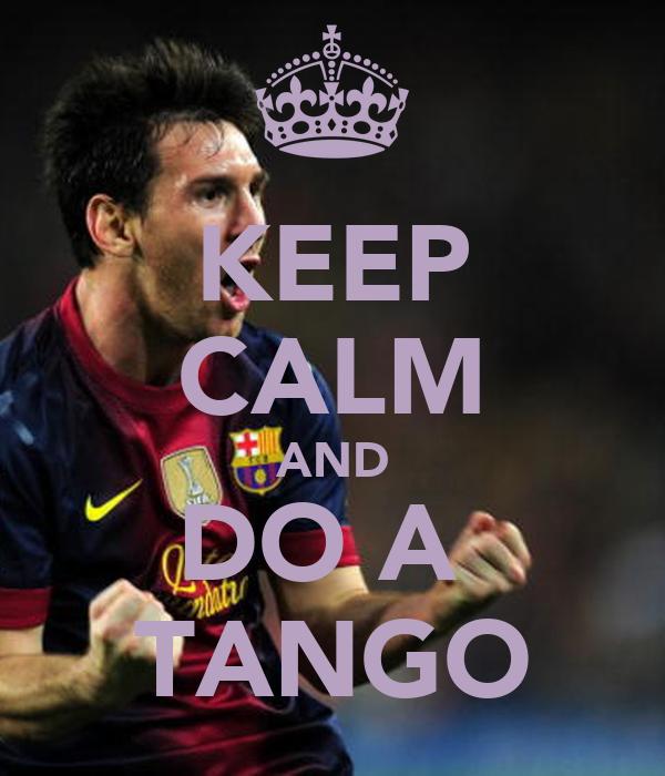 KEEP CALM AND DO A  TANGO