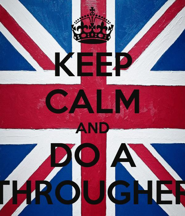 KEEP CALM AND DO A THROUGHER