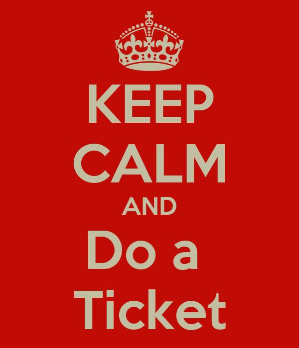 KEEP CALM AND Do a  Ticket