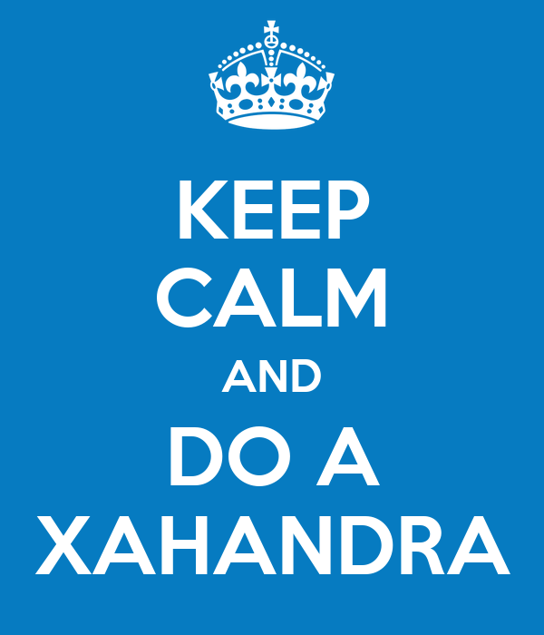 KEEP CALM AND DO A XAHANDRA