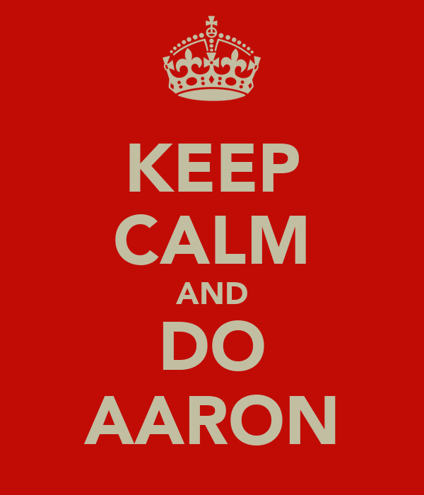 KEEP CALM AND DO AARON