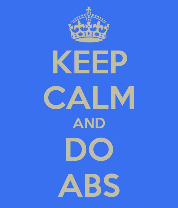 KEEP CALM AND DO ABS