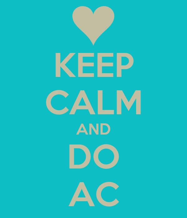 KEEP CALM AND DO AC