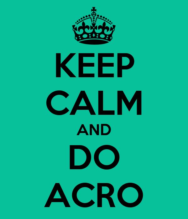 KEEP CALM AND DO ACRO