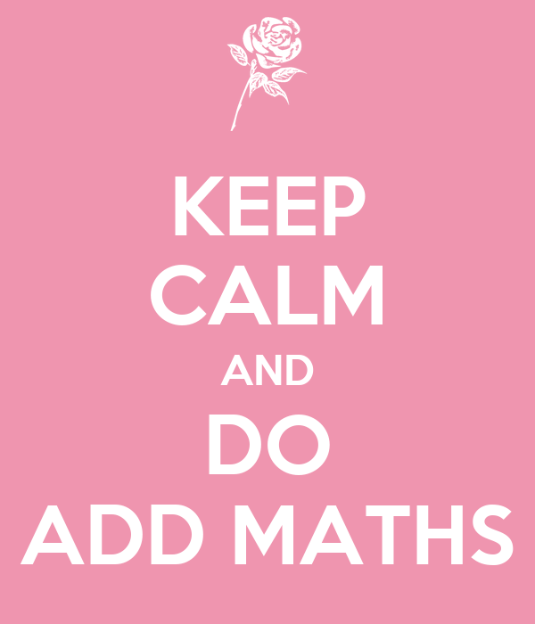 KEEP CALM AND DO ADD MATHS