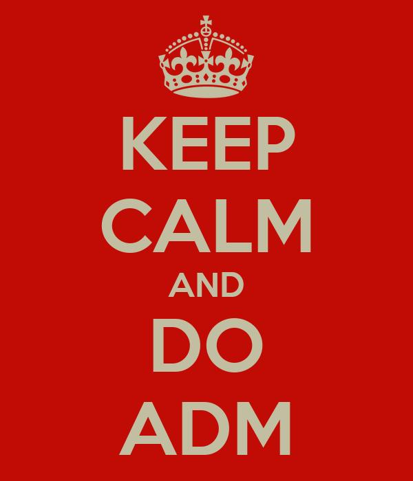 KEEP CALM AND DO ADM