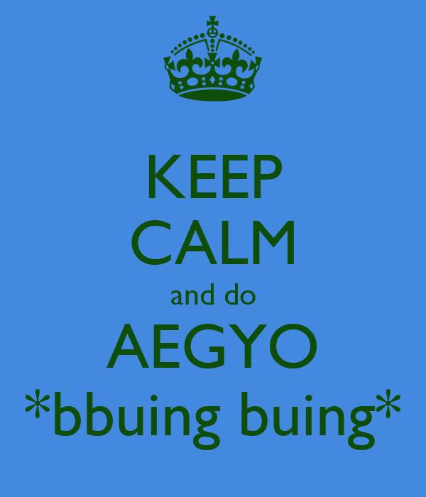KEEP CALM and do AEGYO *bbuing buing*