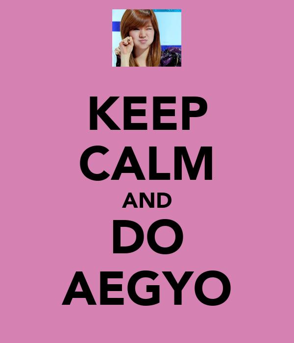 KEEP CALM AND DO AEGYO