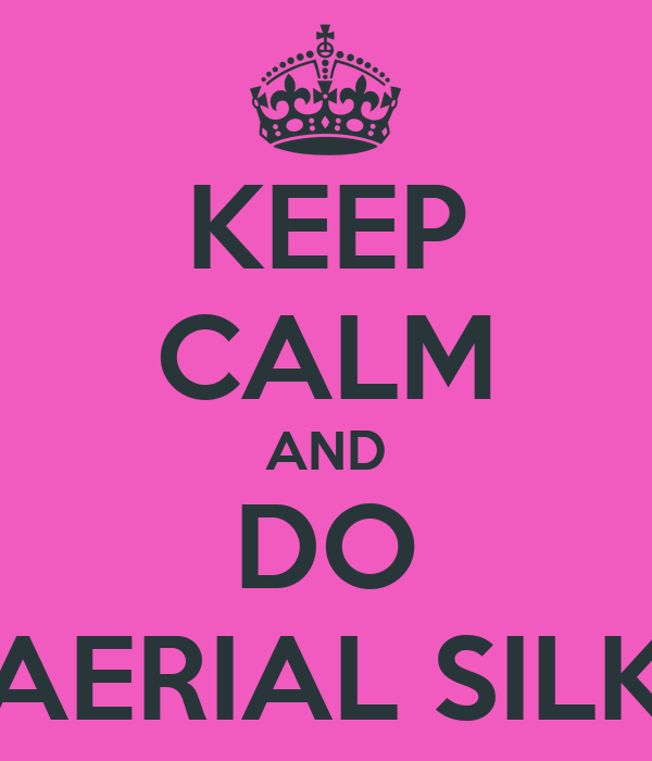 KEEP CALM AND DO AERIAL SILK