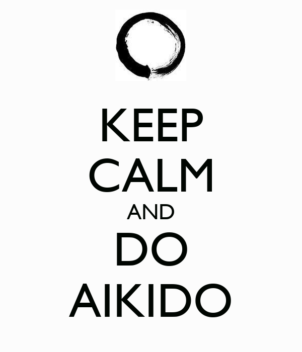 KEEP CALM AND DO AIKIDO