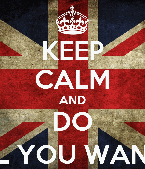 KEEP CALM AND DO ALL YOU WANT ;)