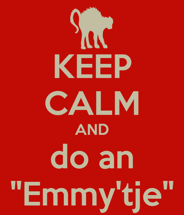 "KEEP CALM AND do an ""Emmy'tje"""