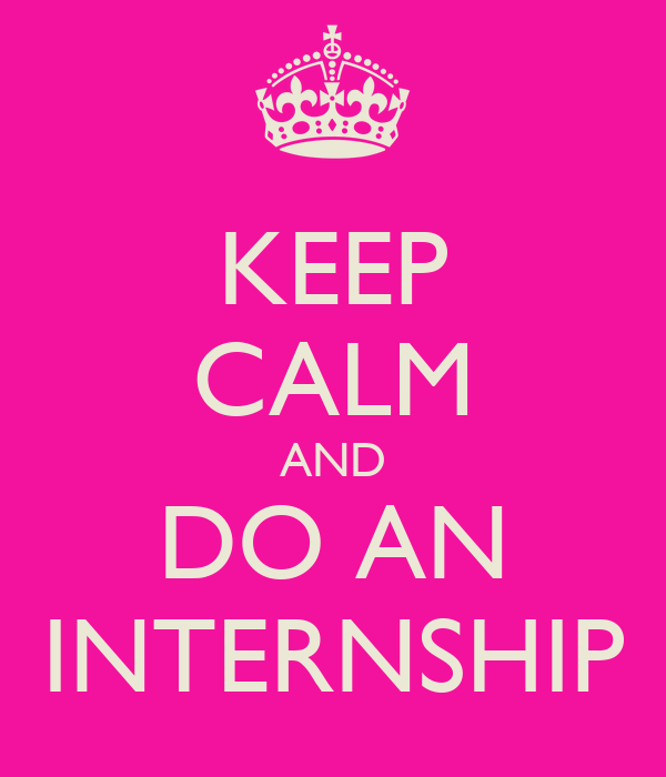 KEEP CALM AND DO AN INTERNSHIP