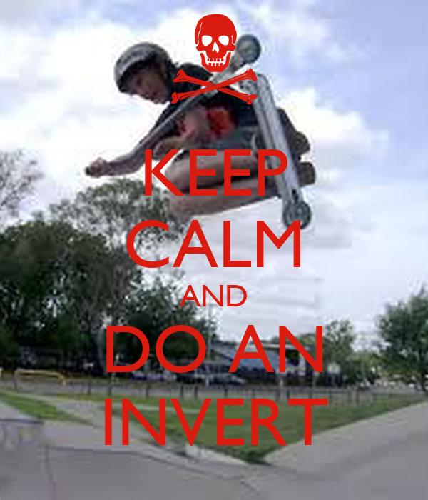 KEEP CALM AND DO AN INVERT