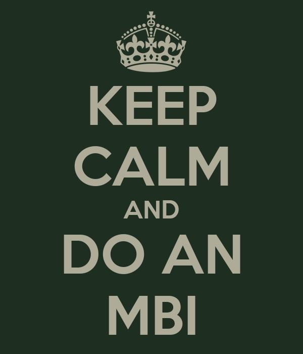 KEEP CALM AND DO AN MBI
