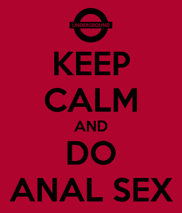 KEEP CALM AND DO ANAL SEX