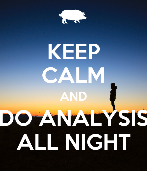 KEEP CALM AND DO ANALYSIS ALL NIGHT