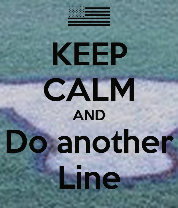 KEEP CALM AND Do another Line