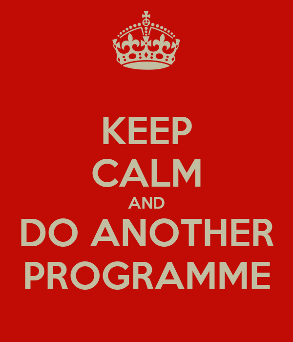 KEEP CALM AND DO ANOTHER PROGRAMME