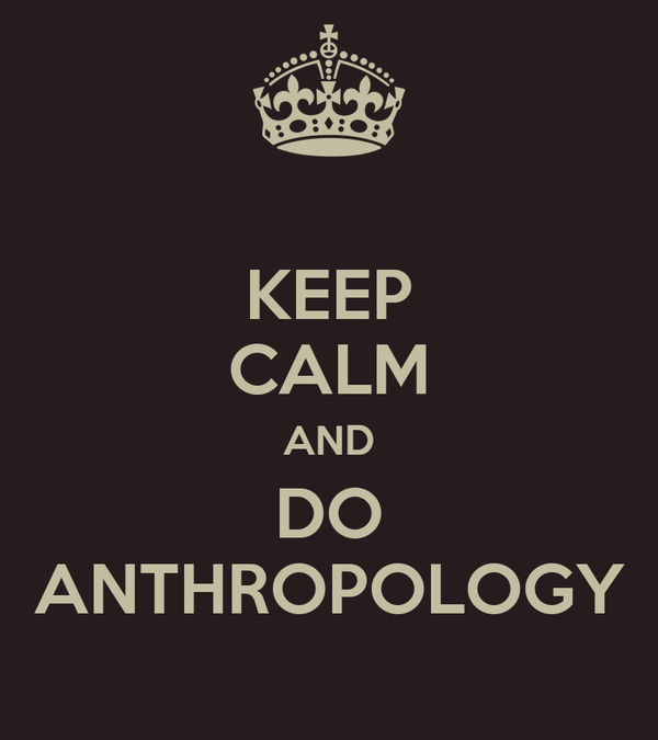 KEEP CALM AND DO ANTHROPOLOGY