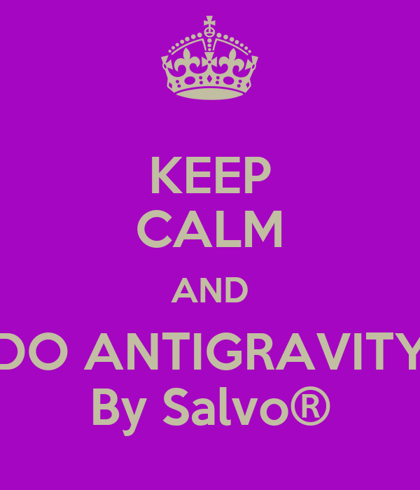 KEEP CALM AND DO ANTIGRAVITY By Salvo®