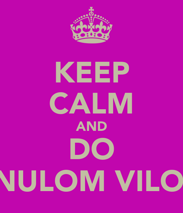 KEEP CALM AND DO ANULOM VILOM