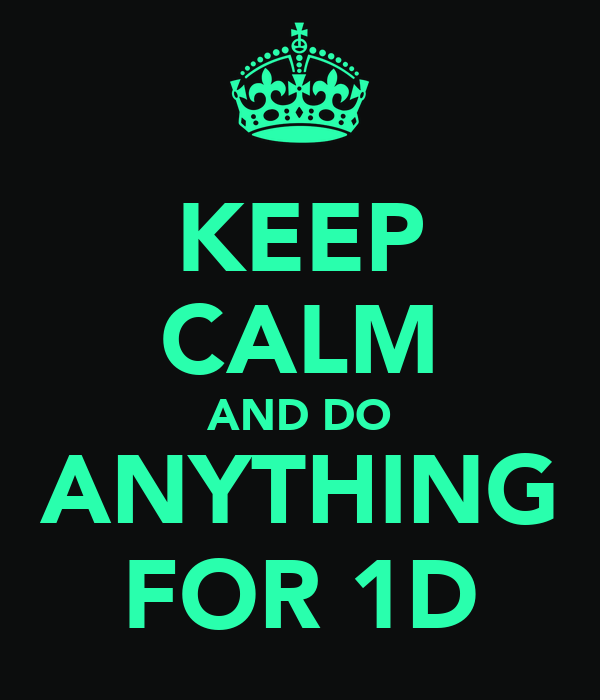 KEEP CALM AND DO ANYTHING FOR 1D