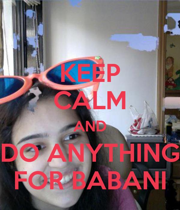 KEEP CALM AND DO ANYTHING FOR BABANI