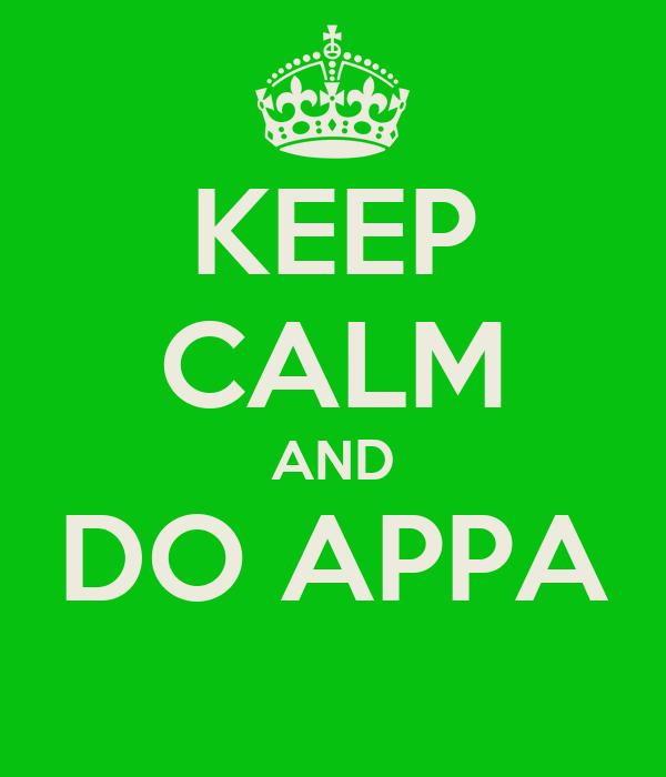 KEEP CALM AND DO APPA