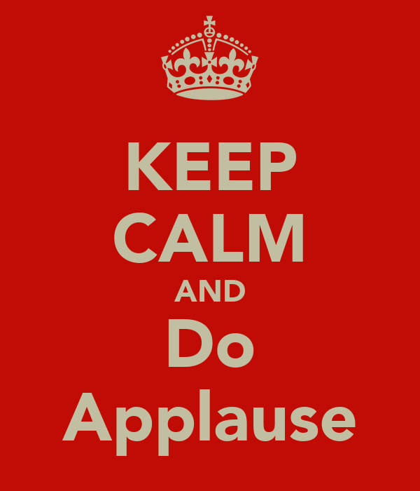 KEEP CALM AND Do Applause