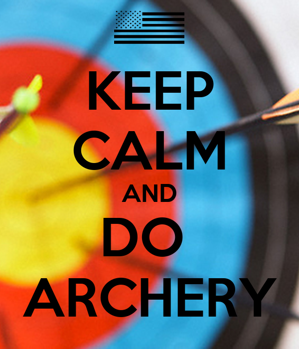 KEEP CALM AND DO  ARCHERY