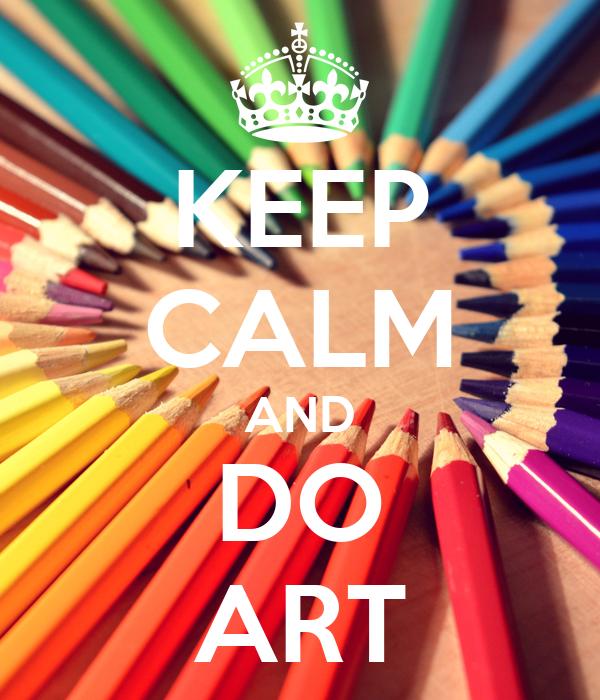 KEEP CALM AND DO ART