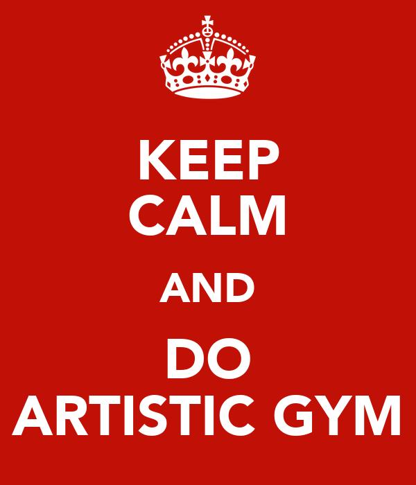 KEEP CALM AND DO ARTISTIC GYM