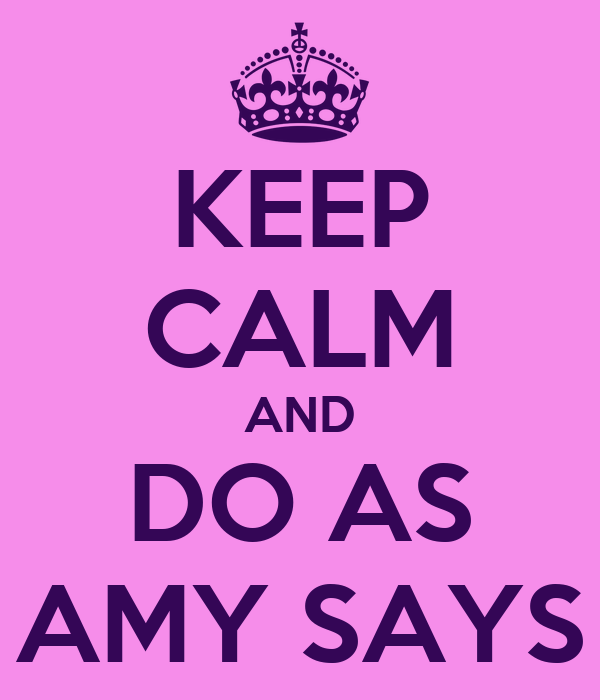 KEEP CALM AND DO AS AMY SAYS