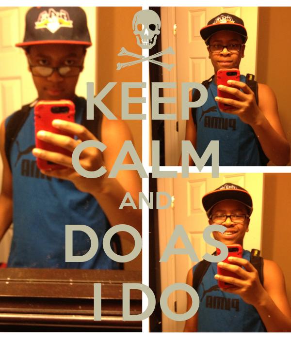 KEEP CALM AND DO AS I DO