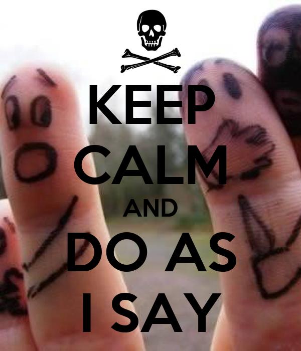 KEEP CALM AND DO AS I SAY