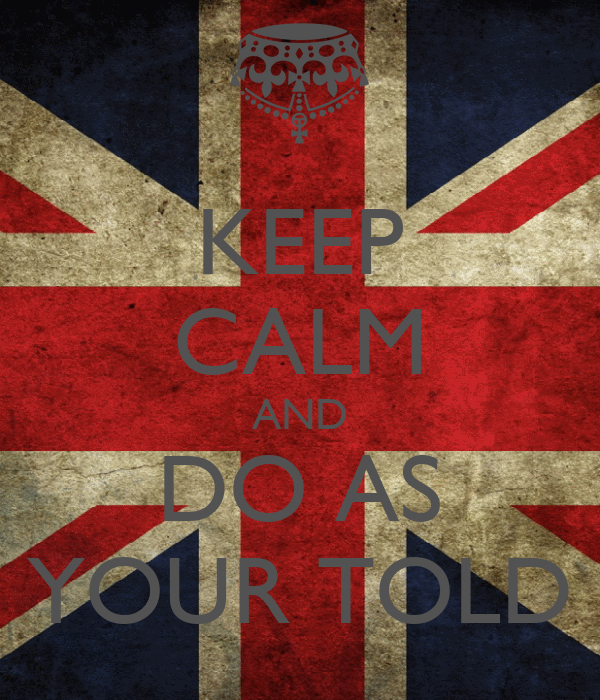 KEEP CALM AND DO AS YOUR TOLD