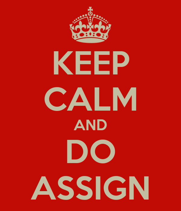 KEEP CALM AND DO ASSIGN