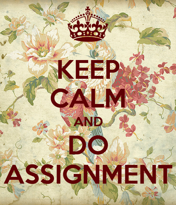 KEEP CALM AND DO ASSIGNMENT