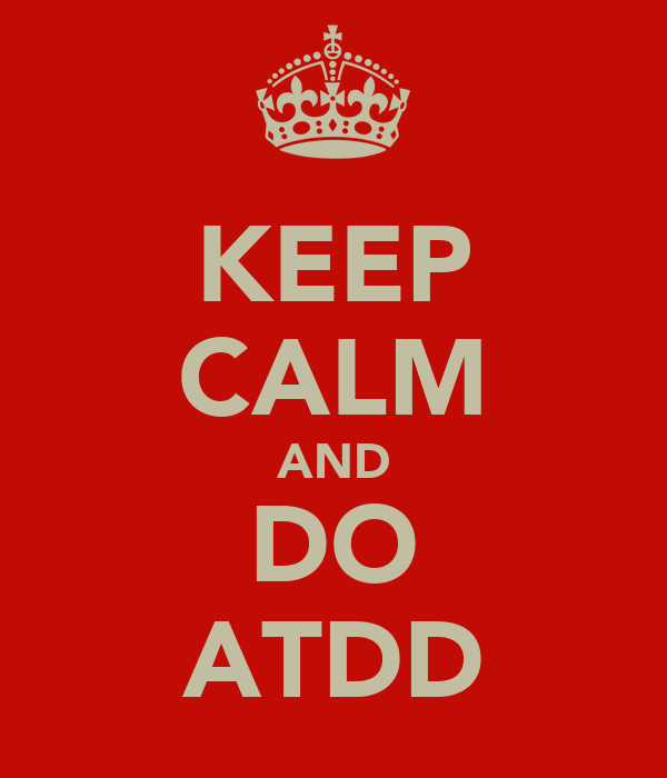 KEEP CALM AND DO ATDD