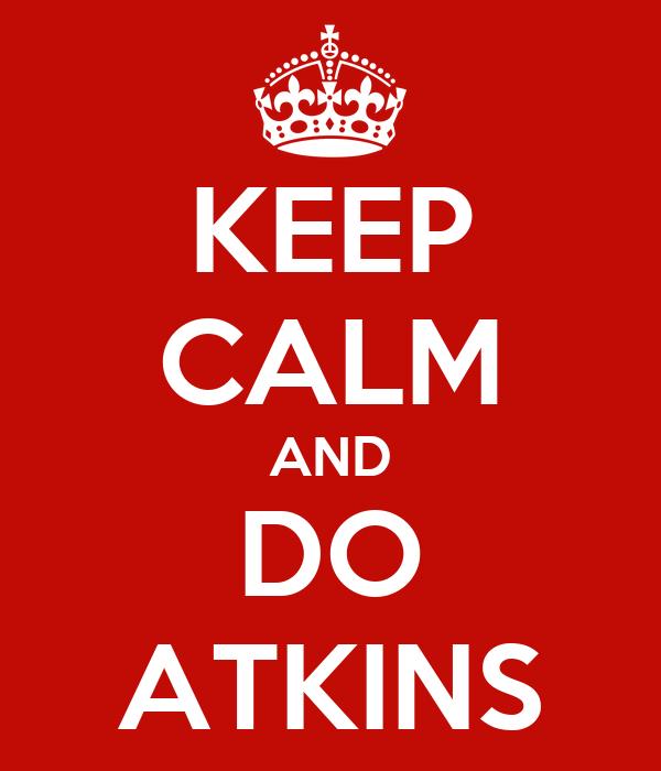 KEEP CALM AND DO ATKINS