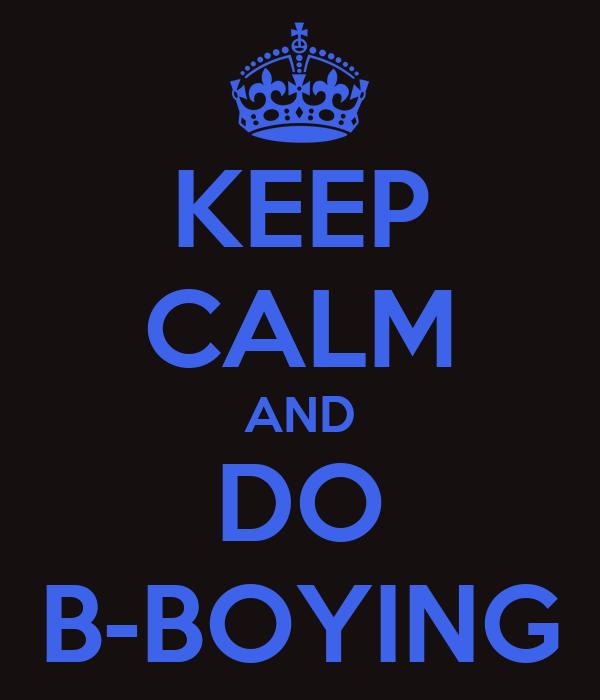 KEEP CALM AND DO B-BOYING