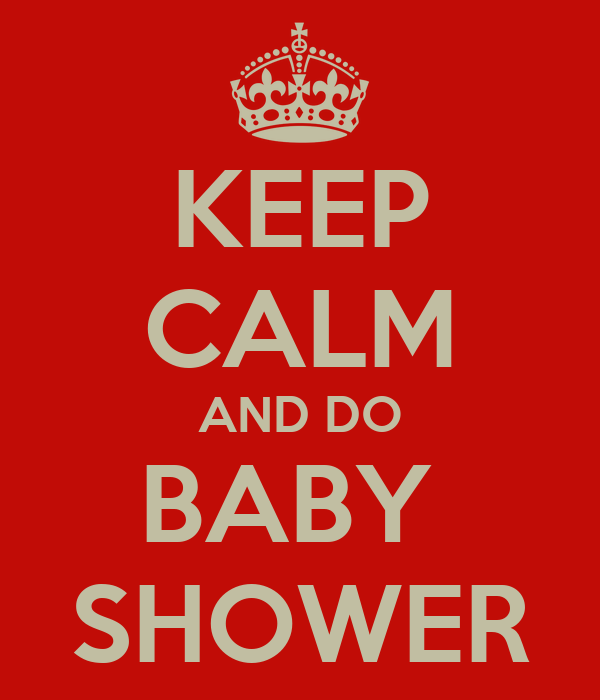 KEEP CALM AND DO BABY  SHOWER