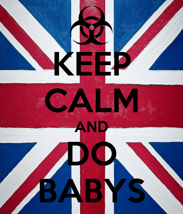 KEEP CALM AND DO BABYS