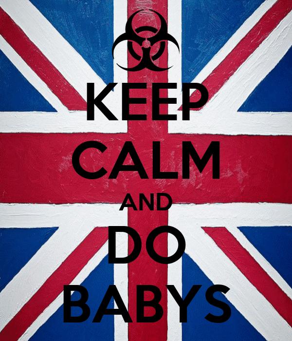 KEEP CALM AND DO BABYS